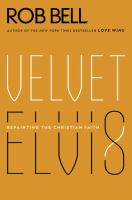 Velvet Elvis : Repainting The Christian Faith by Bell, Rob © 2012 (Added: 2/19/15)