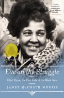 Eye On The Struggle : Ethel Payne, The First Lady Of The Black Press by Morris, James McGrath © 2017 (Added: 7/6/17)