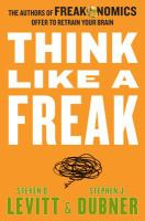 Think Like A Freak : The Authors Of Freakonomics Offer To Retrain Your Brain by Levitt, Steven D. © 2014 (Added: 2/2/16)