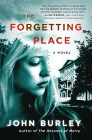 The Forgetting Place : A Novel by Burley, John © 2015 (Added: 4/24/15)
