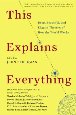 cover of This explains everything : deep, beautiful, and elegant theories of how the world works