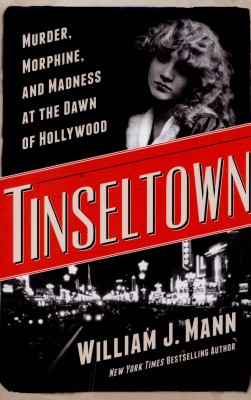 cover of Tinseltown: Murder, Morphine, and Madness at the Dawn of Hollywood