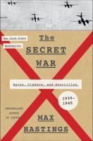 The Secret War : Spies, Ciphers, And Guerrillas, 1939-1945 by Hastings, Max © 2016 (Added: 6/23/16)