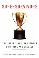 Supersurvivors : The Surprising Link Between Suffering And Success by Feldman, David B. © 2014 (Added: 11/5/14)