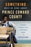 Something Must Be Done About Prince Edward County : A Family, A Virginia Town, A Civil Rights Battle by Green, Kristen © 2015 (Added: 7/16/15)
