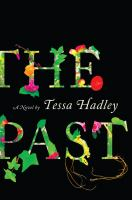 The Past : A Novel by Hadley, Tessa © 2016 (Added: 1/25/16)