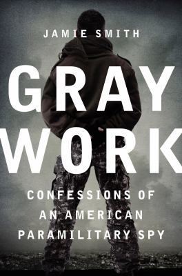 cover of Gray Work: Confessions of an American Paramilitary Spy