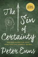 The Sin Of Certainty : Why God Desires Our Trust More Than Our