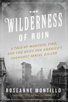 The Wilderness Of Ruin : A Tale Of Madness, Fire, And The Hunt For America's Youngest Serial Killer by Montillo, Roseanne © 2014 (Added: 4/3/15)