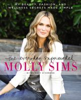 The Everyday Supermodel : My Beauty, Fashion, And Wellness Secrets Made Simple by Sims, Molly © 2015 (Added: 2/24/15)