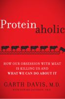 Proteinaholic : How Our Obsession With Meat Is Killing Us And What We Can Do About It by Davis, Garth © 2015 (Added: 4/20/16)