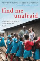 Book cover of Find Me Unafraid: Love, Loss, and Hope in an Africa Slum
