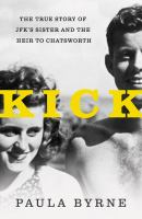 Kick : The True Story Of Jfk's Sister And The Heir To Chatsworth by Byrne, Paula © 2016 (Added: 8/30/16)