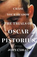 Chase Your Shadow: The Trials of Oscar Pestorius
