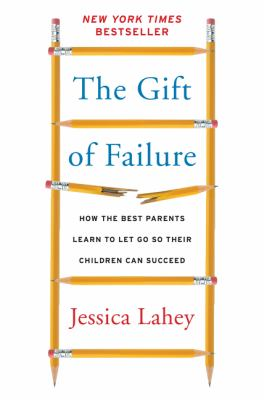 cover of The gift of failure : how the best parents learn to let go so their children can succeed