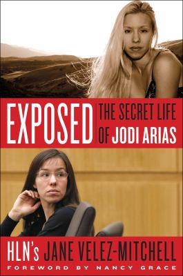 Cover image for Exposed : the secret life of Jodi Arias
