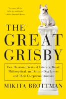 Book cover: The Great Grisby: Two Thousand Years of Literary, Royal, Philosophical and Artistic Dog Lovers and Their Exceptional Animals by Mikita Brottman
