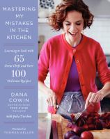 Mastering My Mistakes In The Kitchen : Learning To Cook With 65 Great Chefs And Over 100 Delicious Recipes by Cowin, Dana © 2014 (Added: 1/13/15)