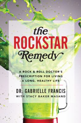 cover of The Rockstar Remedy: A Rock & Roll Doctor's Prescription for Living a Long, Healthy Life