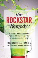 The Rockstar Remedy : A Rock & Roll Doctor's Prescription For Living A Long, Healthy Life by Francis, Gabrielle © 2014 (Added: 3/20/15)