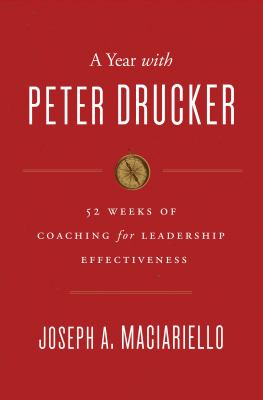 cover of A Year With Peter Drucker: 52 Weeks of Coaching for Leadership Effectiveness