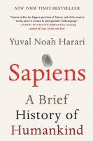 Sapiens : A Brief History Of Humankind by Harari, Yuval N. © 2015 (Added: 2/19/15)