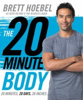 The 20-minute Body : 20 Minutes, 20 Days, 20 Inches by Hoebel, Brett © 2015 (Added: 7/20/15)