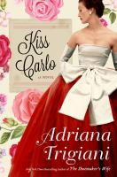 Kiss Carlo : A Novel by Trigiani, Adriana © 2017 (Added: 6/19/17)