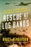Rescue At Los Baänos : The Most Daring Prison Camp Raid Of World War Ii by Henderson, Bruce B. © 2015 (Added: 4/3/15)