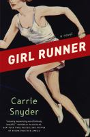 Girl Runner : A Novel by Snyder, Carrie © 2015 (Added: 4/23/15)
