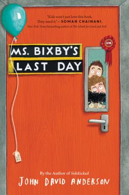 Ms. Bixby's Last Day, by John David Anderson