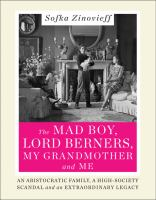The Mad Boy, Lord Berners, My Grandmother And Me : An Aristocratic Family, A High-society Scandal And An Extraordinary Legacy by Zinovieff, Sofka © 2015 (Added: 4/20/16)