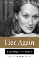 Her Again : Becoming Meryl Streep by Schulman, Michael © 2016 (Added: 5/16/16)