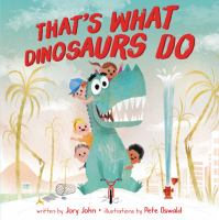 Thats+what+dinosaurs+do by John, Jory © 2019 (Added: 6/26/19)