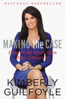 Making The Case : How To Be Your Own Best Advocate by Guilfoyle, Kimberly © 2015 (Added: 9/20/16)