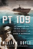 Pt 109 : An American Epic Of War, Survival, And The Destiny Of John F. Kennedy by Doyle, William © 2015 (Added: 4/19/16)