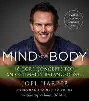 Mind Your Body : 4 Weeks To A Leaner, Healthier Life : 10 Core Concepts For An Optimally Balanced You by Harper, Joel © 2015 (Added: 5/7/15)