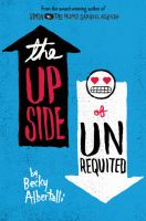 The Upside Of Unrequited by Albertalli, Becky © 2017 (Added: 4/17/17)