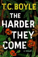 The Harder They Come by Boyle, T. Coraghessan © 2015 (Added: 3/31/15)