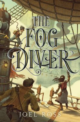 """Cover of """"The Fog Diver"""" by Joel Ross, three children run towards the edge of a stempunk looking blimp, where a flying ship resembling a pallace with smoke towers nears them"""