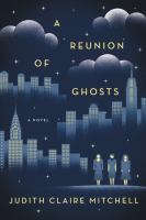 A Reunion Of Ghosts : A Novel by Mitchell, Judith Claire © 2015 (Added: 3/27/15)