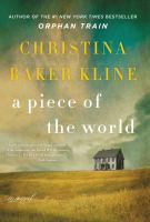 A Piece Of The World : A Novel by Kline, Christina Baker © 2017 (Added: 2/21/17)