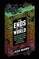 The Ends Of The World : Volcanic Apocalypses, Lethal Oceans, And Our Quest To Understand Earth's Past Mass Extinctions by Brannen, Peter © 2017 (Added: 6/19/17)