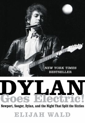 cover of Dylan Goes Electric! : Newport, Seeger, Dylan, and the Night that Split the Sixties