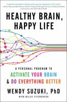 Healthy Brain, Happy Life : A Personal Program To Activate Your Brain And Do Everything Better by Suzuki, Wendy © 2015 (Added: 7/21/16)