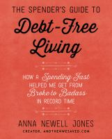 The Spender's Guide To Debt-free Living : How A Spending Fast Helped Me Get From Broke To Badass In Record Time by Jones, Anna Newell © 2016 (Added: 10/11/16)