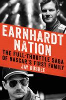 Earnhardt Nation : The Full-throttle Saga Of Nascar's First Family by Busbee, Jay © 2016 (Added: 8/22/16)