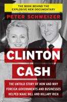 Clinton Cash : The Untold Story Of How And Why Foreign Governments And Businesses Helped Make Bill And Hillary Rich by Schweizer, Peter © 2015 (Added: 5/6/15)