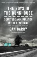The Boys in the Bunkhouse: Servitude and Salvation in the Heartland by Dan Barry