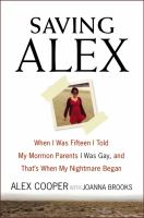 Book cover of Saving Alex: When I Was 15 I Told My Mormon Parents I Was Gay, and That's When My Nightmare Began